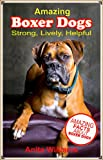 AMAZING BOXER DOGS: A Childrens Book About Boxer Dogs and their Amazing Facts, Figures, Pictures and Photos