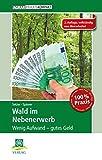 Wald im Nebenerwerb: Wenig Aufwand - gutes Geld (AgrarPraxis kompakt)
