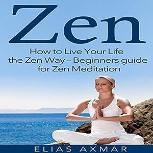 Zen: How to Live Your Life the Zen Way - Beginners Guide for Zen Meditation Speech