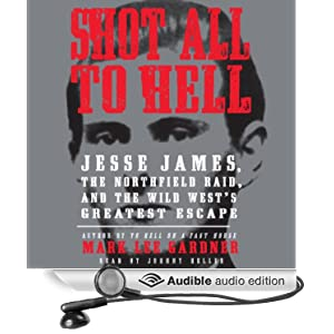 Shot All to Hell - Jesse James, the Northfield Raid, and the Wild West's Greatest Escape - Mark Lee Gardner