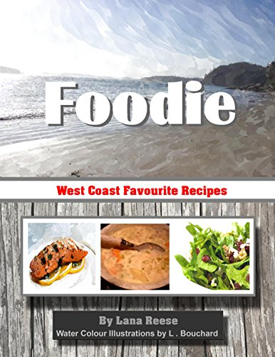 Foodie: West Coast Favourite Recipes
