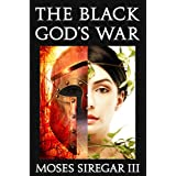 The Black God's War: A Novella Introducing a new Epic Fantasy ~ Moses Siregar III