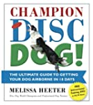 Champion Disc Dog!: The Ultimate Guid...
