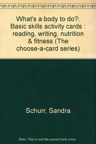 What'S A Body To Do?: Basic Skills Activity Cards : Reading, Writing, Nutrition & Fitness (The Choose-A-Card Series)