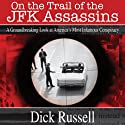 On the Trail of the JFK Assassins: A Groundbreaking Look at America's Most Infamous Conspiracy