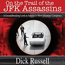On the Trail of the JFK Assassins: A Groundbreaking Look at America's Most Infamous Conspiracy (       UNABRIDGED) by Dick Russell Narrated by Sean Runnette