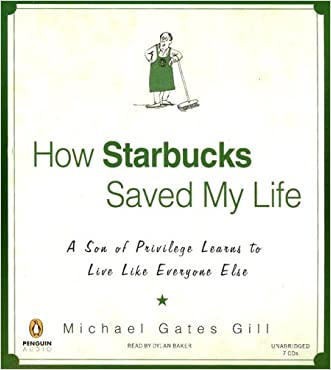 How Starbucks Saved My Life: A Son of Privilege Learns to Live Like Everyone Else written by Michael Gates Gill