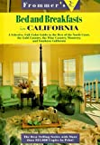 Frommers Bed and Breakfasts in California: A Selective, Full-Color Guide to the Best of the North Coast, The Gold Country, the Wine Country, Monterey, and Southern California