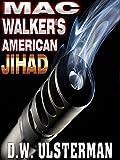 A Military Thriller: MAC WALKER'S AMERICAN JIHAD: A terrorist assassin military thrillers series (action, suspense, thriller)