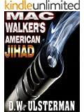 A Military Thriller: MAC WALKER'S AMERICAN JIHAD: An action-packed terrorist assassin military thrillers series