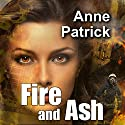 Fire and Ash Audiobook by Anne Patrick Narrated by Leonor A Woodworth