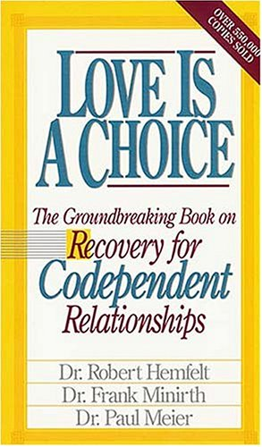 Love Is A Choice Breaking The Cycle Of Addictive Relationships, Robert Hemfelt, Frank Minirth, Paul Meier