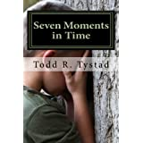 Seven Moments in Time ~ Todd R. Tystad