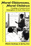 Moral Classrooms, Moral Children: Creating a Constructivist Atmosphere in Early Education (Early Childhood Education Series) (0807733415) by Rheta Devries