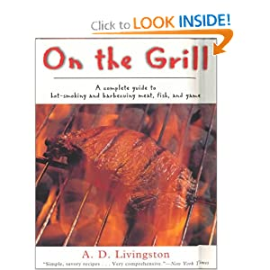 On the Grill: A Complete Guide to Hot-Smoking and Barbecuing Meat, Fish, and Game A.D. Livingston