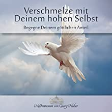 Verschmelze mit Deinem hohen Selbst: Begegne Deinem göttlichen Anteil Hörbuch von Georg Huber Gesprochen von: Georg Huber