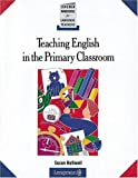 Teaching English in the primary classroom /