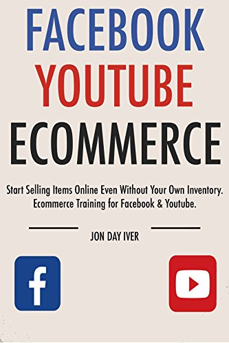 facebook-youtube-ecommerce-start-selling-items-online-even-without-your-own-inventory-ecommerce-trai