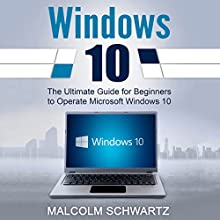 Windows 10: The Ultimate Guide for Beginners to Operate Microsoft Windows 10 Audiobook by Malcom Schwartz Narrated by Lori L. Parker