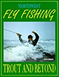 Northwest Fly Fishing: Trout and Beyond