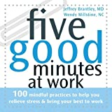 img - for Five Good Minutes at Work: 100 Mindful Practices to Help You Relieve Stress and Bring Your Best to Work (The Five Good Minutes Series) [Paperback] [2007] (Author) Jeffrey Brantley MD DFAPA, Wendy Millstine book / textbook / text book