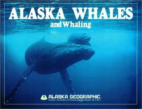 Alaska Whales and Whaling (Alaska Geographic)