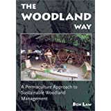 The Woodland Way: A Permaculture Approach to Sustainable Woodland Managementby Ben Law