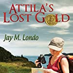 Attila's Lost Gold | Jay M. Londo