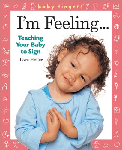 Baby Fingers: I'M Feeling . . .: Teaching Your Baby To Sign front-954621