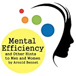 Mental Efficiency and Other Hints for Men and Women | Arnold Bennett