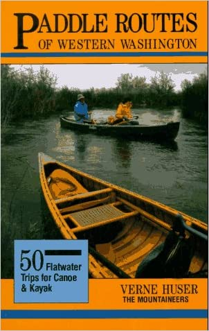 Paddle Routes of Western Washington: 50 Flatwater Trips for Kayak and Canoe written by Verne Huser