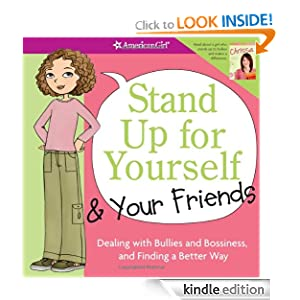 Kindle Book Bargains: Stand Up for Yourself and Your Friends: Dealing with Bullies and Bossiness and Finding a Better Way, by Patti Kelley Criswell (Author), Angela Martini (Illustrator). Publisher: American Girl; 1 edition (November 15, 2011)