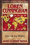 Janet Benge Loren Cunningham: Into All the World (Christian Heroes: Then & Now)