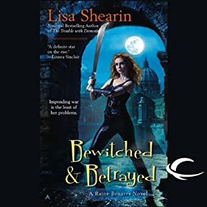 Bewitched & Betrayed: Raine Benares, Book 4 | [Lisa Shearin]
