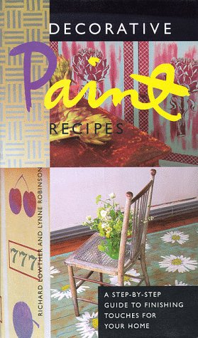 Decorative Paint Recipes: A Step-by-Step Guide to Finishing Touches for Your Home, Lynne Robinson, Richard Lowther