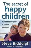 The Secret of Happy Children: Steve Biddulph's Best-selling Parents' Guide (0732258421) by Biddulph, Steve