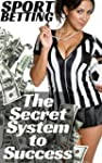 Sport Betting: The Secret System to S...