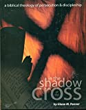 In the Shadow of the Cross: A Biblical Theology of Persecution & Discipleship