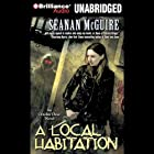 A Local Habitation: An October Daye Novel (       UNABRIDGED) by Seanan McGuire Narrated by Mary Robinette Kowal
