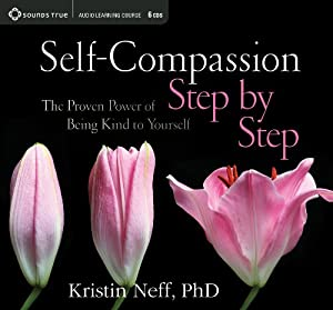 Self-Compassion Step by Step: The Proven Power of Being Kind to Yourself by Kristin Neff  PhD