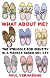 "Paul Verhaeghe, ""What About Me?: The Struggle for Identity in a Market-Based Society"" (Scribe, 2014)"