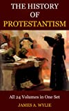 THE HISTORY OF PROTESTANTISM (A COMPLETE HISTORY OF THE CHRISTIAN CHURCH - 24 BOOKS IN 1)