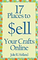 17 Places to Sell Your Crafts Online (English Edition)