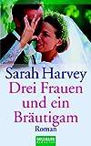 Drei Frauen und ein Bräutigam: Roman