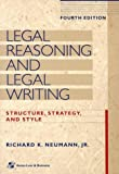 Legal Reasoning and Legal Writing: Structure, Strategy, and Style, Fourth Edition (Legal Research and Writing)
