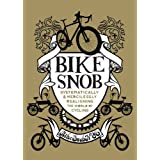 Bike Snob: Systematically and Mercilessly Realigning the World of Cyclingby Eben Weiss