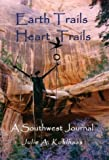 Earth Trails, Heart Trails: A Southwest Journal (0972896945) by Kohlhaas, Julie A.