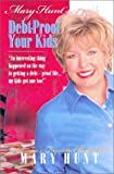 Debt-Proof Your Kids: An Interesting Thing Happened on the Way to Getting a Financially Confident Life ... My Kids Got One Too (0805415181) by Mary Hunt