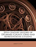 img - for 20th century history of Delaware County, Ohio and representative citizens book / textbook / text book