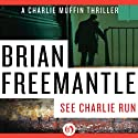 See Charlie Run Audiobook by Brian Freemantle Narrated by Napoleon Ryan